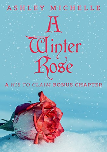 Amazon a winter rose a his to claim bonus chapter ebook a winter rose a his to claim bonus chapter by michelle ashley fandeluxe Document