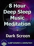 8 Hour Deep Sleep Music Meditation, Dark Screen
