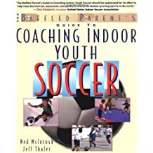 The Baffled Parents' Guide to Coaching Indoor Youth Soccer