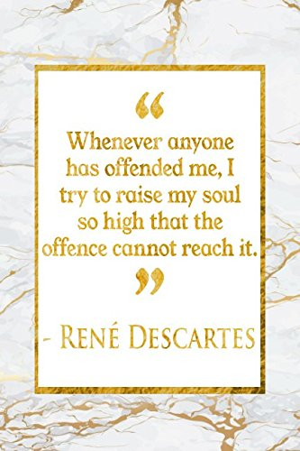 Read Online Whenever Anyone Has Offended Me, I Try To Raise My Soul So High That The Offence Cannot Reach It: Gold Marble Rene Descartes Quote Notebook pdf epub