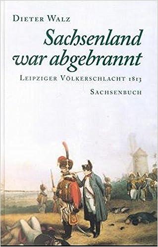 sachsenland war abgebrannt leipziger volkerschlacht 1813