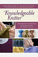 [The Knowledgeable Knitter: Understand the Inner Workings of Knitting and Make Every Project a Success] [By: Radcliffe, Margaret] [September, 2014] Hardcover