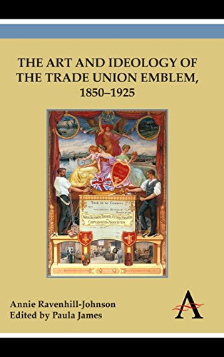 The Art and Ideology of the Trade Union Emblem, 1850–1925 -