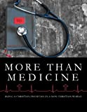 img - for More Than Medicine: Being A Christian Physician in a Non-Christian World book / textbook / text book