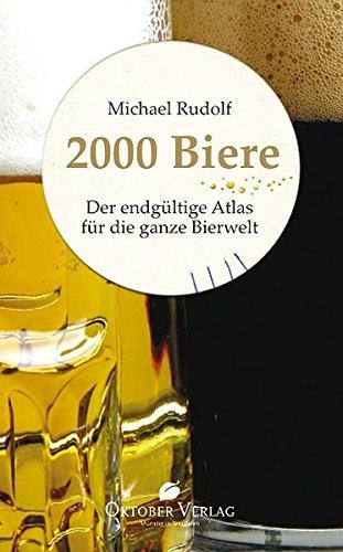 2000 Biere: Der endgültige Atlas für die ganze Bierwelt