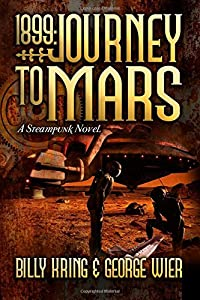 1899: Journey to Mars: A Steampunk Novel (The Far Journey Chronicles) (Volume 2)