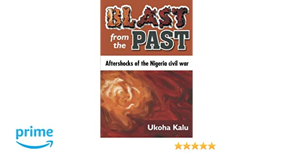 Blast from the Past: Aftershocks of the Nigeria civil war