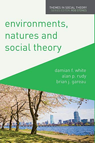 Environments, Natures and Social Theory: Towards a Critical Hybridity (Themes in Social Theory)