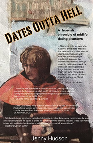 Dates Outta Hell: A  true-ish chronicle of midlife dating disasters