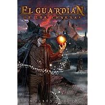 El Guardían de los Chakras (Spanish Edition) Jan 1, 2013