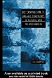Determination of Organic Compounds in Natural and Treated Waters, T. R. Crompton, 0419243607