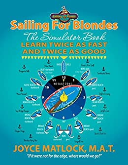 Sailing For Blondes: The Simulator Book, Learn Twice as Fast and Twice as Good by [Matlock, Joyce]
