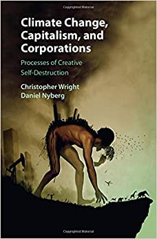 Climate Change, Capitalism, and Corporations: Processes of Creative Self-Destruction (Business, Value Creation, and Society)