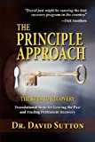 The Principle Approach, the Keys to Recovery, Foundational Steps for Leaving the Past and Finding Permanent Recovery, David Sutton, 1614930007