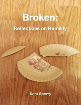 Broken: Reflections on Humility by [Sperry, Kent]