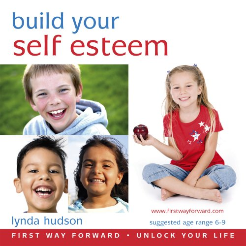 Build Your Self Esteem for 6-9yr olds: Replace Negative and Beliefs with Positive Confident Ones (Lynda Hudson's Unlock Your Life Audio CDs for Children) by Firstwayforward Audio Books