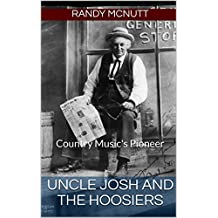 Uncle Josh and the Hoosiers: Country Music's Pioneer