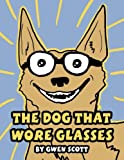 The Dog That Wore Glasses, Gwen Scott, 1462682685