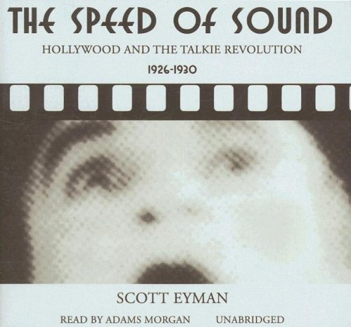 The Speed of Sound: Hollywood and the Talkie Revolution 1926 - 1930 (Library Edition)
