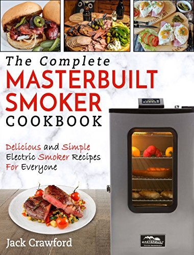 Masterbuilt Smoker Cookbook : The Complete Masterbuilt Smoker Cookbook – Delicious and Simple BBQ Recipes by Jack  Crawford