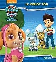 Paw Patrol - La Pat' Patrouille / Le robot fou par  Nickelodeon productions