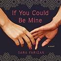 If You Could Be Mine Hörbuch von Sara Farizan Gesprochen von: Negin Farsad
