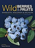 Wild Berries & Fruits Field Guide of Minnesota, Wisconsin & Michigan (Wild Berries & Fruits Identification Guides)