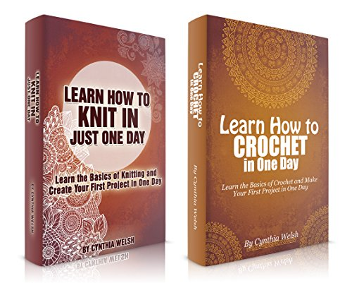 Knitting and Crocheting: Box Set: Learn How to Knit and Crochet in Just One Day !! by [Welsh, Cynthia]