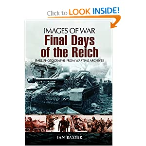 FINAL DAYS OF THE REICH (Images of War) Ian Baxter