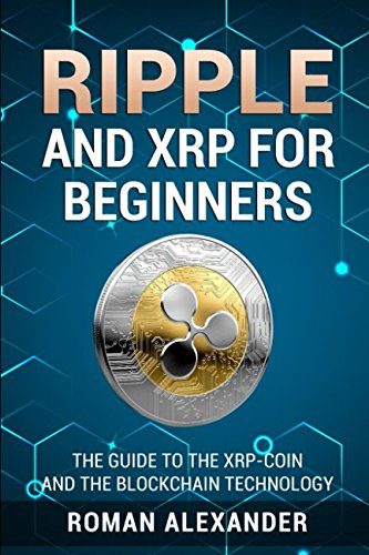 Ripple and XRP for Beginners: The Guide to the XRP-Coin and the Blockchain Technology (Crypto Currencies)