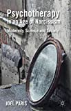Psychotherapy in an Age of Narcissism : Modernity, Science and Society, Paris, Joel, 0230336965
