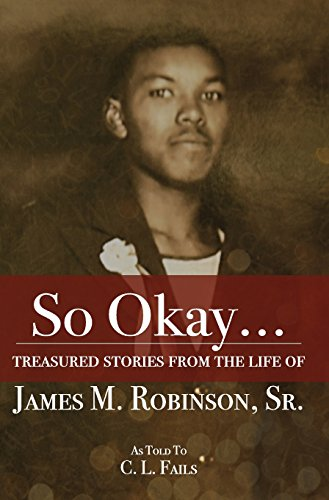 So Okay.: Treasured Stories from the Life of James M. Robinson, Sr.