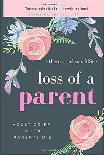 Loss of a Parent: Adult Grief When Parents Die: Burchett Jackson, Theresa  Jackson: 9781520278070: Amazon.com: Books