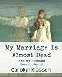img - for My marriage is almost dead and my husband doesn't get it: Finding the courage to have the real and honest conversations with your husband to save your marriage book / textbook / text book