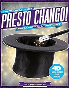 Presto Chango! Tricks for Skilled Magicians: 4D A Magical Augmented Reading Experience (Amazing Magic Tricks 4D!)