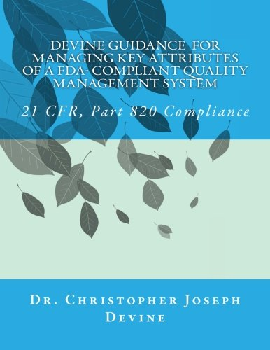 Devine Guidance  for Managing Key Attributes of a FDA-Compliant Quality Management System: 21 CFR, Part 820 Compliance (Volume 5)