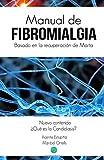 Manual de Fibromialgia: Basado en la recuperacion de Marta