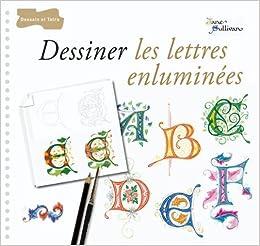 Amazonfr Dessiner Les Lettres Enluminées Jane Sullivan
