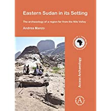 Eastern Sudan in its Setting: The archaeology of a region far from the Nile Valley