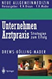 Unternehmen Arztpraxis : Strategien Zum Erfolg, Drews, Michael and Kölling, Wolfgang, 3540573925