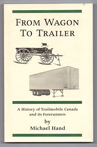 FROM WAGON TO TRAILER. A History of Trailmobile Canada and its Forerunners