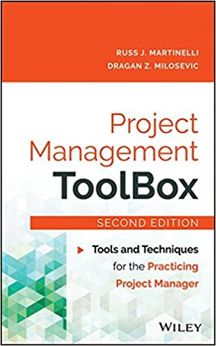 Project Management ToolBox: Tools and Techniques for the Practicing Project Manager 2nd Edition by Russ J. Martinelli , Dragan Z. Milosevic  PDF Download