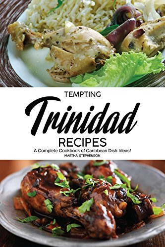 Tempting Trinidad Recipes: A Complete Cookbook of Caribbean Dish Ideas! by Martha Stephenson