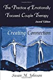 The Practice of Emotionally Focused Couple Therapy: Creating Connection (Basic Principles into Practice Series)