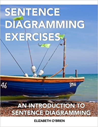 Sentence diagramming exercises an introduction to sentence sentence diagramming exercises an introduction to sentence diagramming amazon elizabeth obrien 9781475194371 books ccuart Images