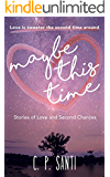 Maybe This Time: Stories of Love and Second Chances