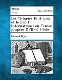 Les Théories Politiques et le Droit International en France Jusqu'au Xviii Siècle, Ernest Nys, 1289353069