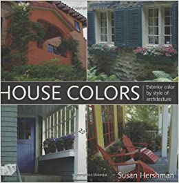 House Colors: Exterior Color By Style Of Architecture: Susan Hershman:  9781586856908: Amazon.com: Books