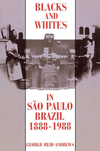 Blacks and Whites in Sao Paulo, Brazil, 1888-1988