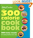 Betty Crocker The 300 Calorie Cookbook: 300 tasty meals for eating healthy everyday (Betty Crocker Cooking)